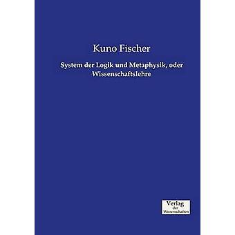 System der Logik und Metaphysik oder Wissenschaftslehre by Fischer & Kuno