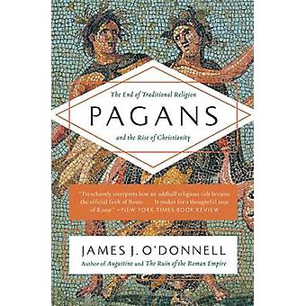Pagans - The End of Traditional Religion and the Rise of Christianity