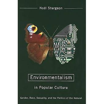 Environmentalism in Popular Culture - Gender - Race - Sexuality - and