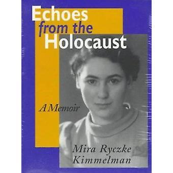 Echoes from the Holocaust - A Memoir by Mira Ryczke Kimmelman - 978087