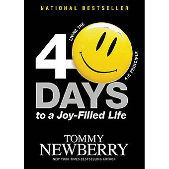 40 Days to a Joy-Filled Life - Living the 4 -8 Principle by Tommy Newbe