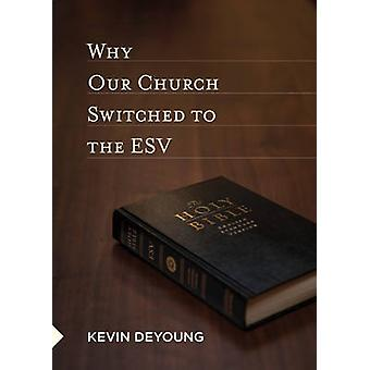 Why Our Church Switched to the ESV by Kevin DeYoung - 9781433527449 B