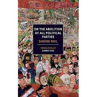 On the Abolition of All Political Parties by Simone Weil - Simon Leys
