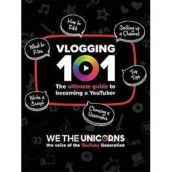 We The Unicorns - Vlogging 101 - The Ultimate Guide To Becoming A YouTu