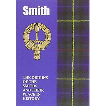 Smith - The Origins of the Smiths and Their Place in History by Iain G