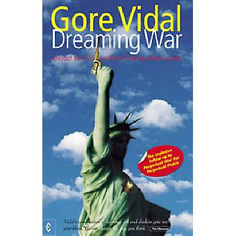Dreaming War - Blood for Oil and the Cheney-Bush Junta by Gore Vidal -