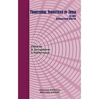 Traditional Industries of Indian in the Globalised World by M. Sarnga