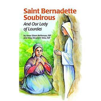 Saint Bernadette Soubirous - And Our Lady of Lourdes by Anne E Heffern