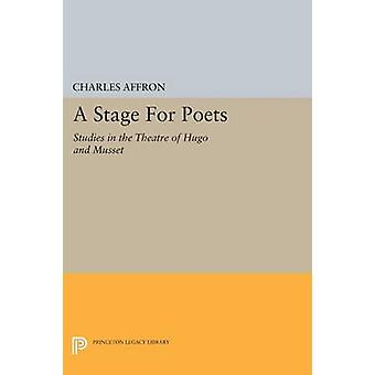 A Stage for Poets - Studies in the Theatre of Hugo and Musset by Charl