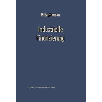 Industrielle Finanzierungen  Systematische Darstellung mit Fllen aus der Unternehmenspraxis by Rittershausen & Heinrich