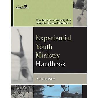 Experiential Youth Ministry Handbook - How Intentional Activity Can Ma