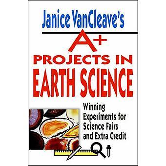 A + de Janice VanCleave projets en sciences de la terre - gagner des expériences