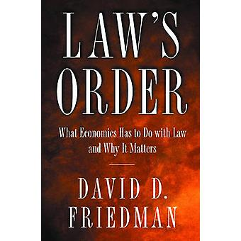 Law's Order - What Economics Has to Do with Law and Why it Matters by