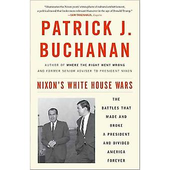 Nixon's White House Wars - The Battles That Made and Broke a President