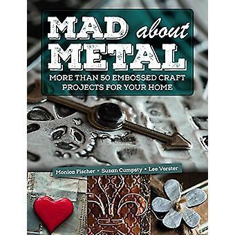Wütend über Metall - mehr als 50 geprägte Craft-Projekte für Ihr Haus b
