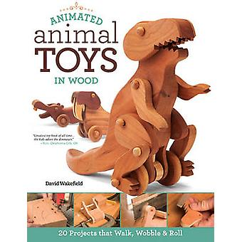 Animated Animal Toys in Wood - 20 Projects That Walk - Wobble & Roll b