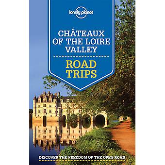 Lonely Planet Chateaux of the Loire Valley Road Trips by Lonely Plane