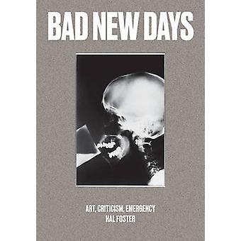 Bad New Days - Art - Criticism - Emergency by Hal Foster - 97817847814