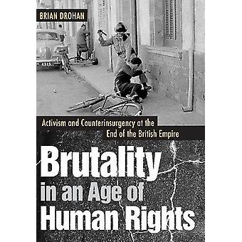 Brutality in an Age of Human Rights - Activism and Counterinsurgency a