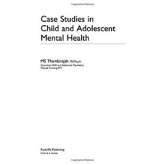 Case Studies in Child and Adolescent Metal Health by M. S. Thambiraja