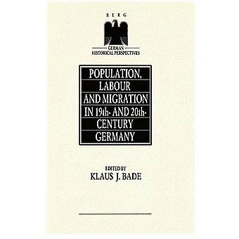 Population Labour and Migration in 19th and 20th Century Germany by Bade & Klaus J.
