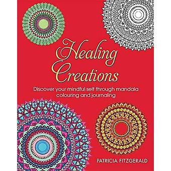 Healing Creations - Discover Your Mindful Self Through Mandala Colouri