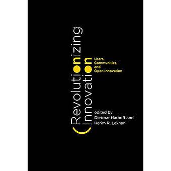 Revolutionizing Innovation - Users - Communities - and Open Innovation
