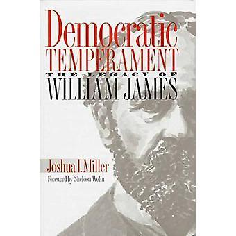 Democratic Temperament - Legacy of William James by Joshua I. Miller -