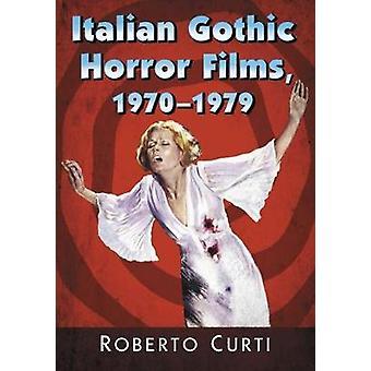 Italian Gothic Horror Films - 1970-1979 by Roberto Curti - 9781476664