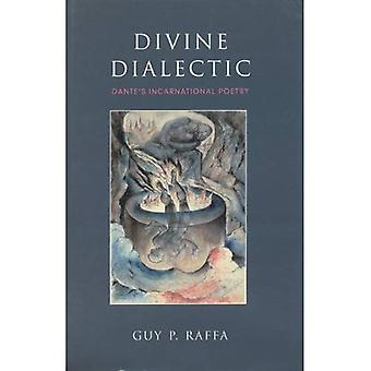 Divine Dialectic : Dantes Incarnational Poetry