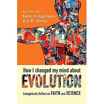 How I Changed My Mind about Evolution: Evangelicals Reflect on Faith and Science (Biologos Partenership Books)