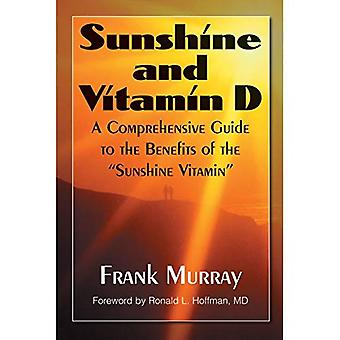 Sunshine And Vitamin D: A Comprehensive Guide to the Benefits of the  Sunshine Vitamin : A Comprehensive Guide to the Benefits of the Sunshine Vitamin