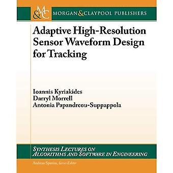 Adaptive High-resolution Sensor Waveform Design for Tracking