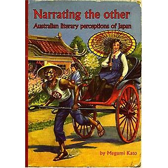 Narrating the Other: Australian Literary Perceptions of Japan