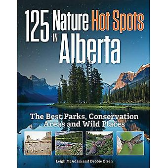 125 Nature Hot Spots in Alberta: The Best Parks, Conservation Areas and Wild� Places