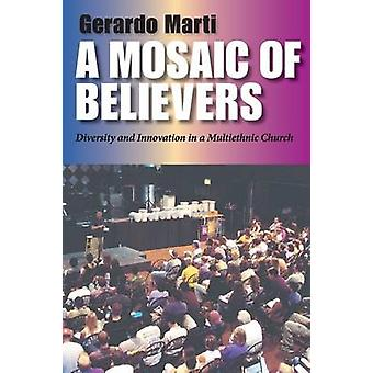 Mosaic of Believers Diversity and Innovation in a Multiethnic Church by Marti & Gerardo