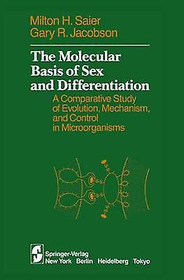 The Molecular Basis of Sex and Differentiation  A Comparative Study of Evolution Mechanism and Control in Microorganisms by Saier & Milton H.