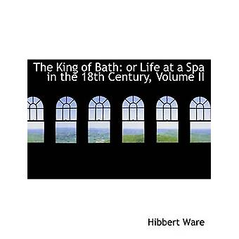 The King of Bath or Life at a Spa in the 18th Century Volume II Large Print Edition by Ware & Hibbert