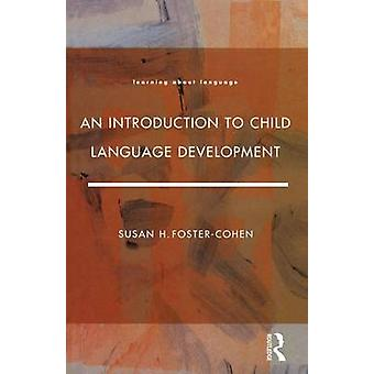 An Introduction to Child Language Development by FosterCohen & Susan H.