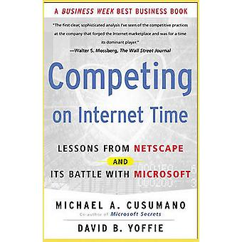 Competing on Internet Time Lessons from Netscape and Its Battle with Microsoft by Cusumano & Michael A.