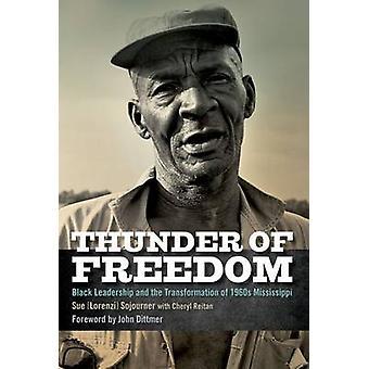 Donder van vrijheid zwarte leiderschap en de transformatie van de jaren 1960 Mississippi door Sojourner & Sue Lorenzi