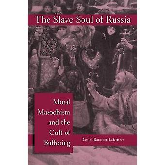 L'anima di schiavo della Russia masochismo morale e del culto della sofferenza da RancourLaferriere & Daniel