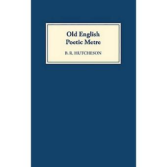 Old English Poetic Metre by Hutcheson & B. R.
