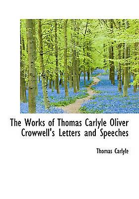 The Works of Thomas voiturelyle Oliver Crowwells Letters and Speeches by voiturelyle & Thomas