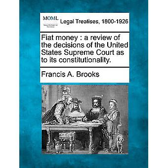 Fiat money  a review of the decisions of the United States Supreme Court as to its constitutionality. by Brooks & Francis A.