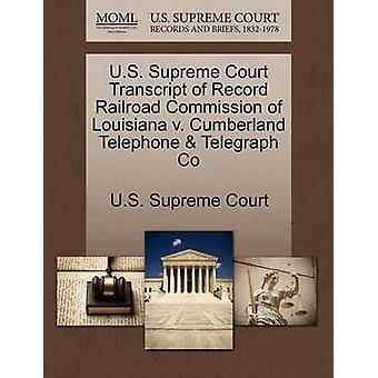 U.S. Supreme Court Transcript of Record Railroad Commission of Louisiana v. Cumberland Telephone  Telegraph Co by U.S. Supreme Court
