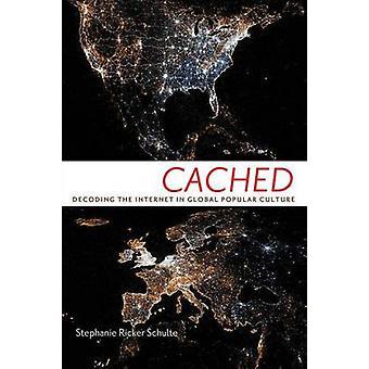 Välimuistiin, dekoodaus internetin maailmanlaajuinen suosittu kulttuuria Schulte & Stephanie Rickert