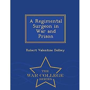Un chirurgo Regimental in guerra e prigione War College serie da Dolbey & Robert Valentine