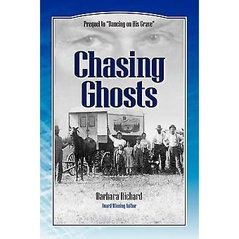 Chasing Ghosts A Work of Historical Fiction Based on True Events and Real People by Richard & Barbara