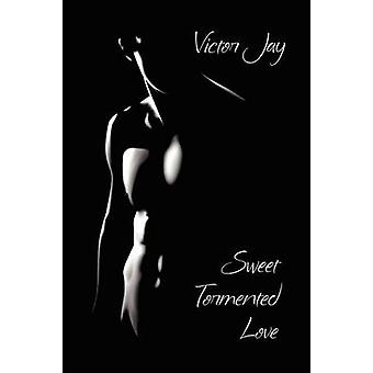 Sweet Tormented Love A Novel of Romance by Jay & Victor